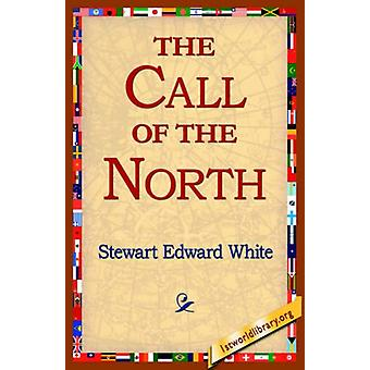 The Call of the North by Stewart Edward White - 9781421804903 Book