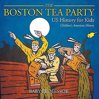 The Boston Tea Party - US History for Kids Children's American Histor