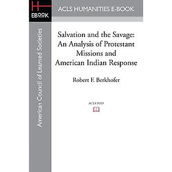 Salvation and the Savage - An Analysis of Protestant Missions and Amer