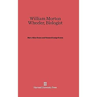 William Morton Wheeler Biólogo por Mary a Evans