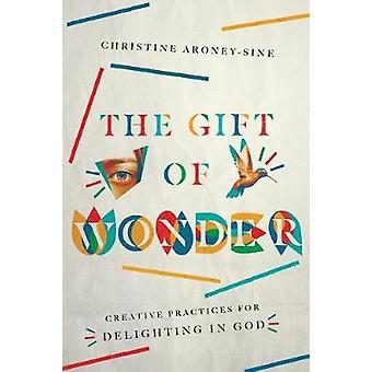 El don de las prácticas creativas de maravilla para deleitarse en Dios