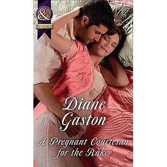 A Pregnant Courtesan For The Rake Scandal and Disgrace Book 3
