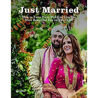 What A Wedding  New Wedding Planning Ideas and Inspiration by Edited by Gestalten & Edited by Marianne Julia Strauss