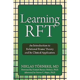 Learning RFT  An Introduction to Relational Frame Theory and Its Clinical Applications by Niklas Torneke
