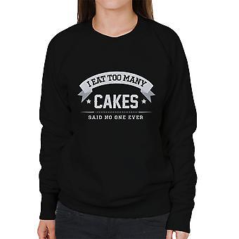 Ik eet te veel taarten zei geen één ooit vrouwen Sweatshirt