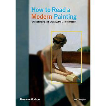 Comment lire un moderne peinture - de comprendre et de profiter de 20ème siècle