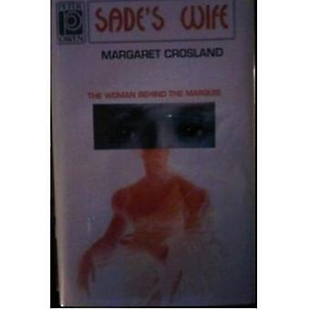 Sade's Wife - The Woman Behind the Marquis by Margaret Crosland - 9780
