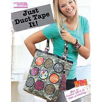 Just Duct Tape It! - Over 25 Creative Ideas by Patti Wallenfang by Lei