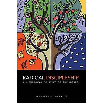 Vie de disciple radical - une politique liturgique de l'Évangile par Jennifer
