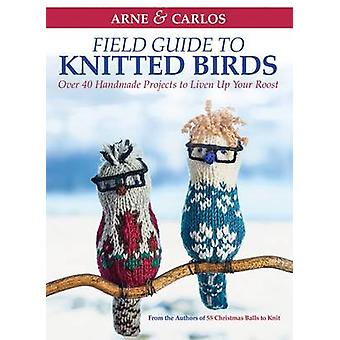 Field Guide to Knitted Birds - Over 40 Handmade Projects to Liven Up Y
