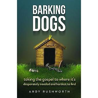 Barking Dogs - Stopping at Nothing to Reach Your Destiny by Andy Rushw
