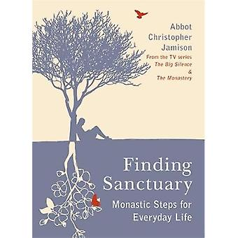 Finding Sanctuary - Monastic Steps for Everyday Life by Christopher Ja