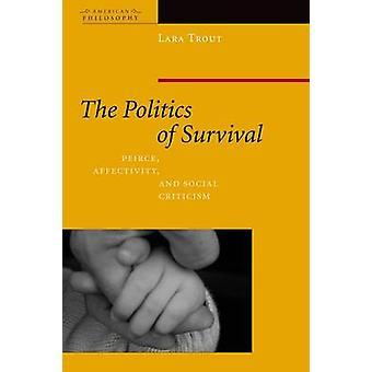 Die Politik des Überlebens - Peirce - Affektivität- und Gesellschaftskritik