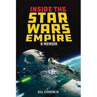 Inside the Star Wars Empire - A Memoir by Bill Kimberlin - 97814930323