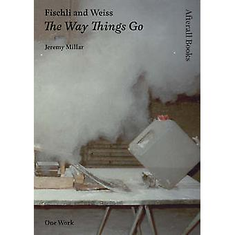 Fischli and Weiss - The Way Things Go by Jeremy Millar - 9781846380358