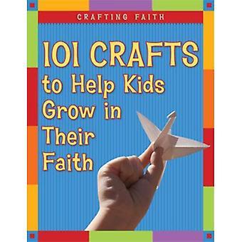 Crafting Faith: 101 Crafts to Help Kids Grow in Their Faith