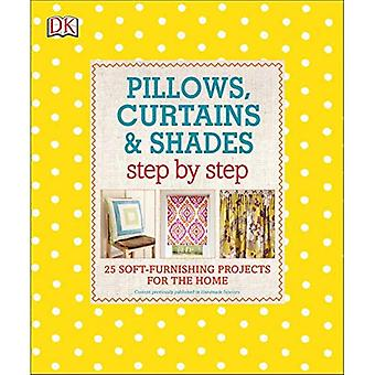 Pillows, Curtains, and Shades Step by Step: 25 Soft-Furnishing Projects for the Home