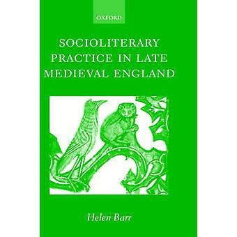 Socioliterary Practice in Late Medieval England by Barr & Helen