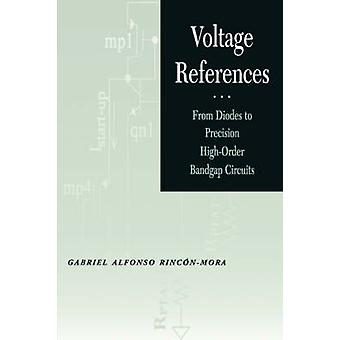 Voltage References From Diodes to Precision High Order Bandgap Circuits by RinconMora & Gabriel Alfonso