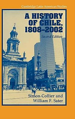 A History of Chile 1808 2002 by Collier & Simon