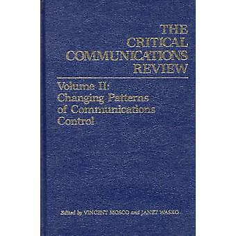 Critical Communications Review Volume 2 Changing Patterns of Communication Control by Mosco & Vincent