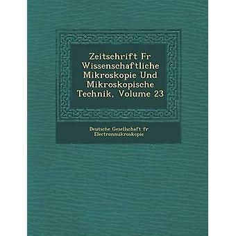 Zeitschrift F R Wissenschaftliche Mikroskopie Und Mikroskopische Technik Volume 23 door Deutsche Gesellschaft F. R. Electronmikr