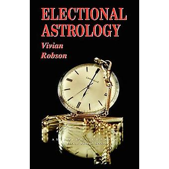 Electional Astrology by Robson & Vivian