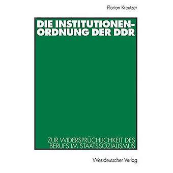 Sterben Sie Institutionenordnung der DDR Zur Widersprchlichkeit des zu Im Staatssozialismus Kreutzer & Florian