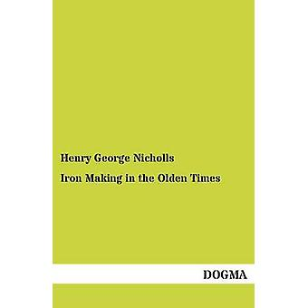 Fabrication de fer dans les temps anciens par Nicholls & Henry George