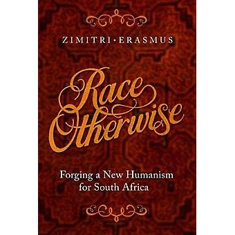 Race otherwise - Forging a new humanism for South Africa by Race other