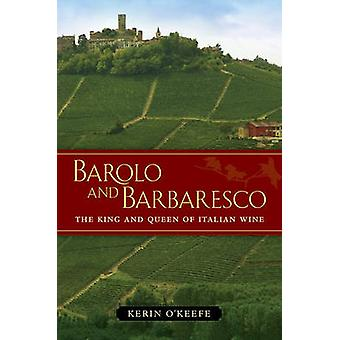 Barolo and Barbaresco - The King and Queen of Italian Wine by Kerin O'