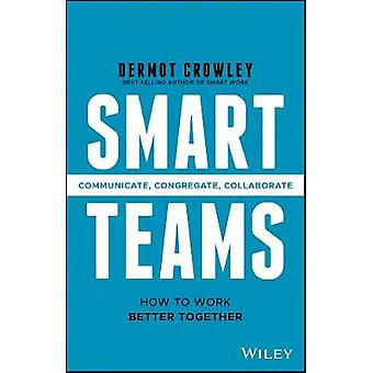 Smart Teams - How to Work Better Together by Smart Teams - How to Work