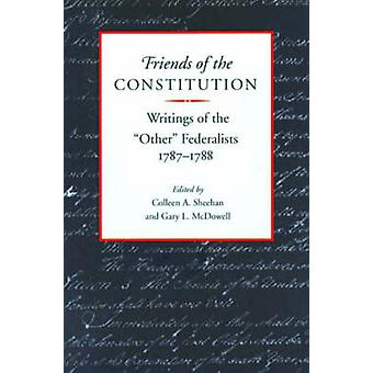 Friends of the Constitution - Writings of the Other Federalists - 1787