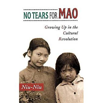 No Tears for Mao - Growing up in the Cultural Revolution by Niu-Niu -
