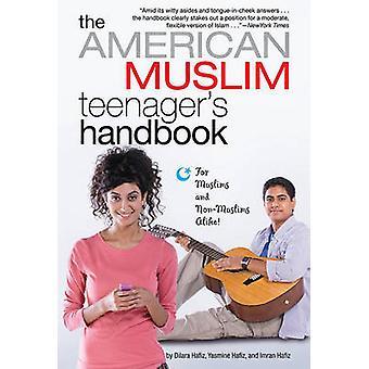 The American Muslim Teenager's Handbook by Dilara Hafiz - Imran Hafiz