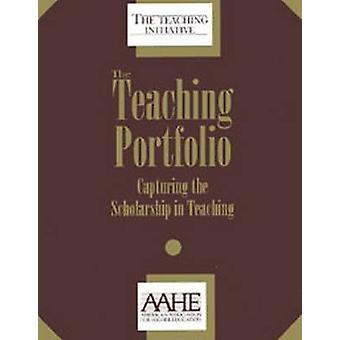 The Teaching Portfolio - Capturing the Scholarship in Teaching by Pat