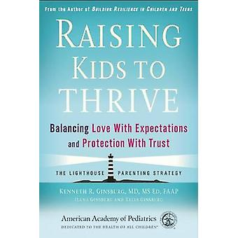 Raising Kids to Thrive - Balancing Love with Expectations and Protecti