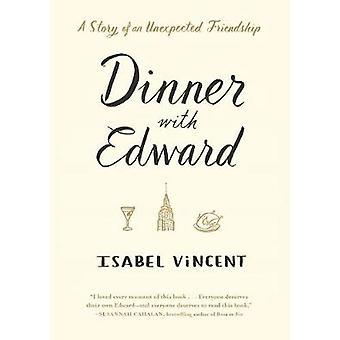 Dinner with Edward by Isabel Vincent - 9781616206949 Book