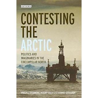 Contesting the Arctic - Politics and Imaginaries in the Circumpolar No