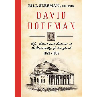 David Hoffman Life Letters and Lectures at the University of Maryland 18211837. by Sleeman & Bill