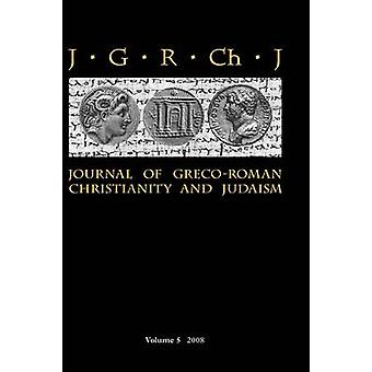 Journal of GrecoRoman Christianity and Judaism 5 2008 by Porter & Stanley E.