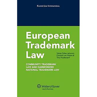 European Trademark Law Community Trademark Law and Harmonized National Trademark Law by Jehoram & Tobias Cohen