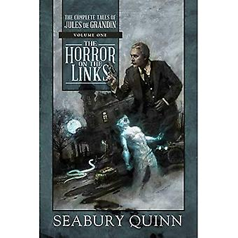The Horror on the Links: The Complete Tales of Jules de Grandin, Volume One: 1