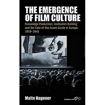 The Emergence of Film Culture Knowledge Production Institution Building and the Fate of the Avantgarde in Europe 19191945 par Hagener et Malte