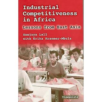 Industrial Competitiveness in Africa  Lessons from East Asia by Sanjaya Lall & Erika Kraemer Mbula