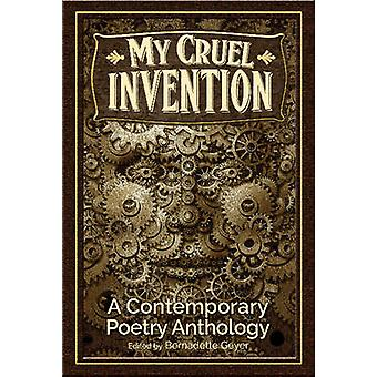 My Cruel Invention A Contemporary Poetry Anthology by Geyer & Bernadette