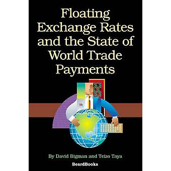 Floating Exchange Rates and the State of World Trade Payments by Bigman & David