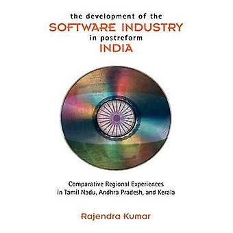 The Development of the Software Industry in Postreform India Comparative Regional Experiences in Tamil Nadu Andhra Pradesh and Kerala by Kumar & Rajendra