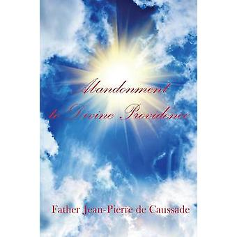 Abandonment to Divine Providence by De Caussade & Father JeanPierre
