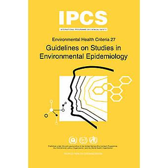 Guidelines on Studies in Environmental Epidemiology Environmental Health Criteria Series No.27 by World Health Organization